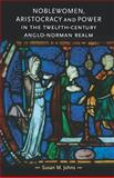 Noblewomen, Aristocracy and Power in the Twelfth-Century Anglo-Norman Realm, Johns, Susan M. and Johns, Susan, 0719063051