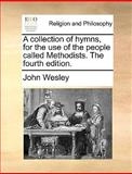 A Collection of Hymns, for the Use of the People Calledmethodists The, John Wesley, 1170553052