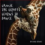 Jamie the Giraffe Learns to Dance, Kate Silves, 1466973056