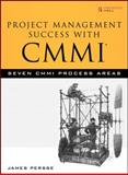 Project Management Success with CMMI : Seven CMMI Process Areas, Persse, James, 0132333058