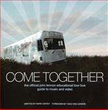 Come Together : The Official John Lennon Educational Tour Bus Guide to Music and Video, Garvey, Mark, 1598633058