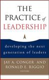 The Practice of Leadership : Developing the Next Generation of Leaders, Conger, Jay A. and Riggio, Ronald E., 0787983055