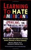 Learning to Hate Americans, Melvin L. DeFleur and Margaret H. DeFleur, 092299305X