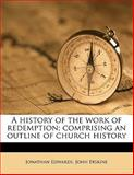 A History of the Work of Redemption; Comprising an Outline of Church History, Jonathan Edwards and John Erskine, 1143973054