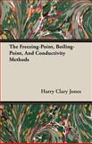The Freezing-Point, Boiling-Point, and Conductivity Methods, Harry Clary Jones, 1408603055