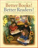 Better Books! Better Readers! : How to Choose, Use and Level Books for Children in the Primary Grades, Hart-Hewins, Linda and Wells, Jan, 1571103058