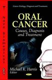 Oral Cancer : Causes, Diagnosis and Treatment, Harris, Michael K., 1612093051