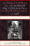 The Prague Spring and the Warsaw Pact Invasion of Czechoslovakia In 1968, Gunter Bischof, 0739143050