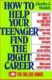 How to Help Your Teenager Find the Right Career, Shields, Charles J., 0874473055