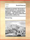 Published by Authority the Frauds of London Detected; or, a Warning-Piece Against the Iniquitous Practices of That Metropolis by Richard King, E, Richard King, 1140993054