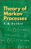 Theory of Markov Processes, E. B. Dynkin, Mathematics, 0486453057