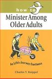How to Minister among Older Adults, Charles T. Knippel, 0570053056