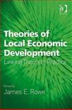 Theories of Local Economic Development : Linking Theory to Practice, Rowe, James E., 0754673057