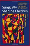 Surgically Shaping Children : Technology, Ethics, and the Pursuit of Normality, , 0801883059