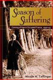Season of Suffering : Coming of Age in Occupied France, 1940-45, Taflinger, Nicole H., 0874223059