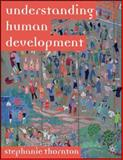 Understanding Human Development : Biological, Social and Psychological Processes from Conception to Adult Life, Thornton, Stephanie, 1403933057
