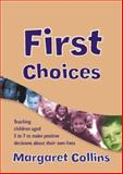 First Choices : Teaching Children Aged 5 to 7 to Make Positive Decisions about Their Own Lives, Collins, Margaret, 1412913055