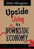 Upside Living in a Downside Economy, Michael B. Slaughter, 1426703058