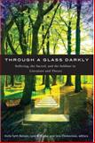 Through a Glass Darkly : Suffering, the Sacred, and the Sublime in Literature and Theory, Nelson, Holly Faith and Szabo, Lynn R., 1554583055