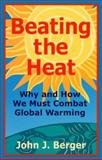 Beating the Heat : Why and How We Must Combat Global Warming, Berger, John J., 1893163059