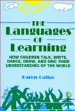 The Languages of Learning : How Children Talk, Write, Dance, Draw and Sing Their Understanding of the World, Gallas, Karen, 0807733059