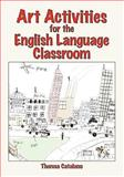 Art Activities for the English Language Classroom, Catalano, Theresa, 1934043052