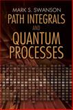 Path Integrals and Quantum Processes, Mark S. Swanson, 0486493067