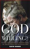 God Willing? : Political Fundamentalism in the White House, the War on Terror and the Echoing Press, Domke, David, 0745323065