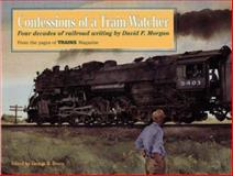 Confessions of a Train-Watcher, David P. Morgan, 0890243069