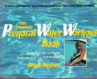 The Complete Prenatal Water Workout Book, Helga Hughes, 0895293064