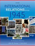 International Relations Since 1945, Young, John W. and Kent, John, 0199693064