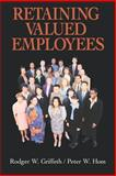 Retaining Valued Employees, Griffeth, Rodger W. and Hom, Peter W., 0761913068