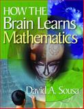 How the Brain Learns Mathematics, Sousa, David A., 1412953065
