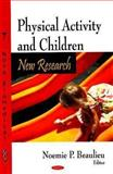 Physical Activity and Children : New Research, Noemie P. Beaulieu, 1604563060