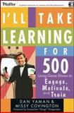 I'll Take Learning For 500 : Using Game Shows to Engage, Motivate, and Train, Yaman, Dan and Covington, Missy, 0787983063
