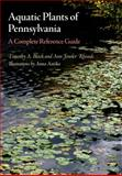 Aquatic Plants of Pennsylvania : A Complete Reference Guide, Block, Timothy A. and Rhoads, Ann Fowler, 0812243064