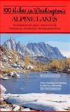 One Hundred Hikes in Washington's Alpine Lakes, Ira Spring and Harvey Manning, 0898863066