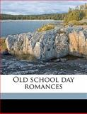 Old School Day Romances, James Whitcomb Riley, 1143973062