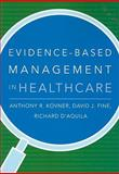 Evidence-Based Management in Healthcare, Kovner, Anthony R. and Fine, David J., 1567933068