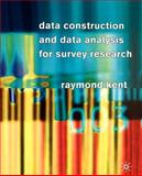 Data Construction and Data Analysis for Survey Research, Kent, Raymond A., 0333763068