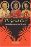 The Sacred Gaze - Religious Visual Culture in Theory and Practice, Morgan, David, 0520243064