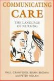Communicating Care : The Language of Nursing, Crawford, Paul and Brown, Brian, 074873306X