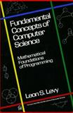 Fundamental Concepts of Computer Science : Mathematical Foundations of Programming, Levy, Leon S., 0932633064