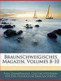 Braunschweigisches Magazin, Volumes 11-14, Paul Zimmermann and Geschichtsverein Für Das Braunschweig, 114531306X