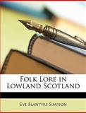 Folk Lore in Lowland Scotland, Eve Blantyre Simpson, 1148143068
