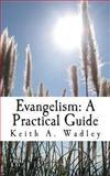 Evangelism: a Practical Guide, Keith Wadley, 1499533063