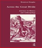 Across the Great Divide : Journeys in History and Anthropology, Douglas, Bronwen, 9057023067