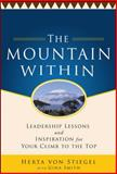 The Mountain Within : Leadership Lessons and Inspiration for Your Climb to the Top, Von Stiegel, Herta, 0071773061