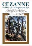 Cezanne and the End of Impressionism : A Study of the Theory, Technique, and Critical Evaluation of Modern Art, Shiff, Richard, 0226753069