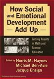 How Social and Emotional Development Add Up : Getting Results in Math and Science Education, Haynes, Norris M., 0807743062